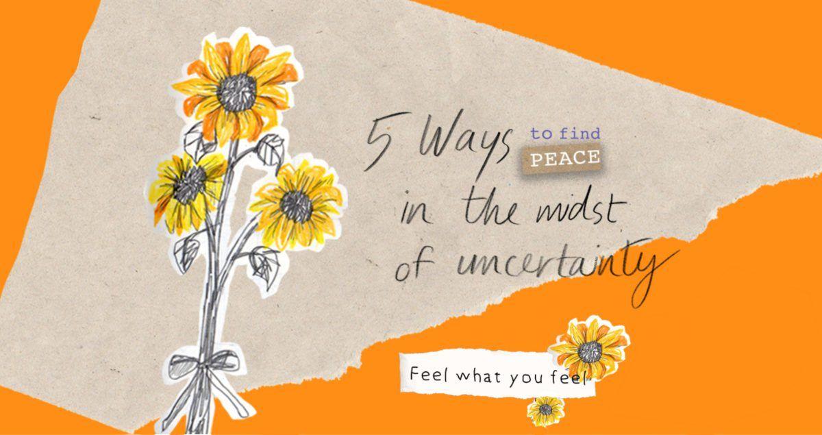 อนุญาตให้ตัวเอง 'รู้สึกเท่าที่รู้สึก' 5 วิธีจัดการตัวเอง หาความสงบให้เจอในแก่นกลางความไม่แน่นอน