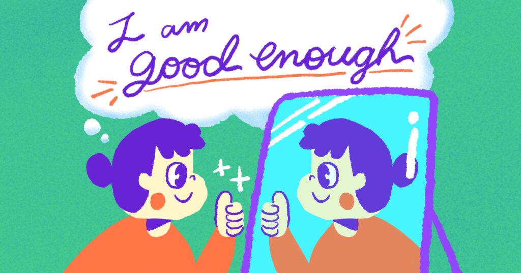I am good enough : เห็นคุณค่าตัวเองในวันที่ถูกรายล้อมไปด้วยสังคมที่ขาด empathy